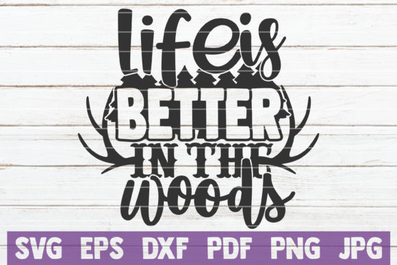 Download Free Life Is Better In The Woods Graphic By Mintymarshmallows for Cricut Explore, Silhouette and other cutting machines.