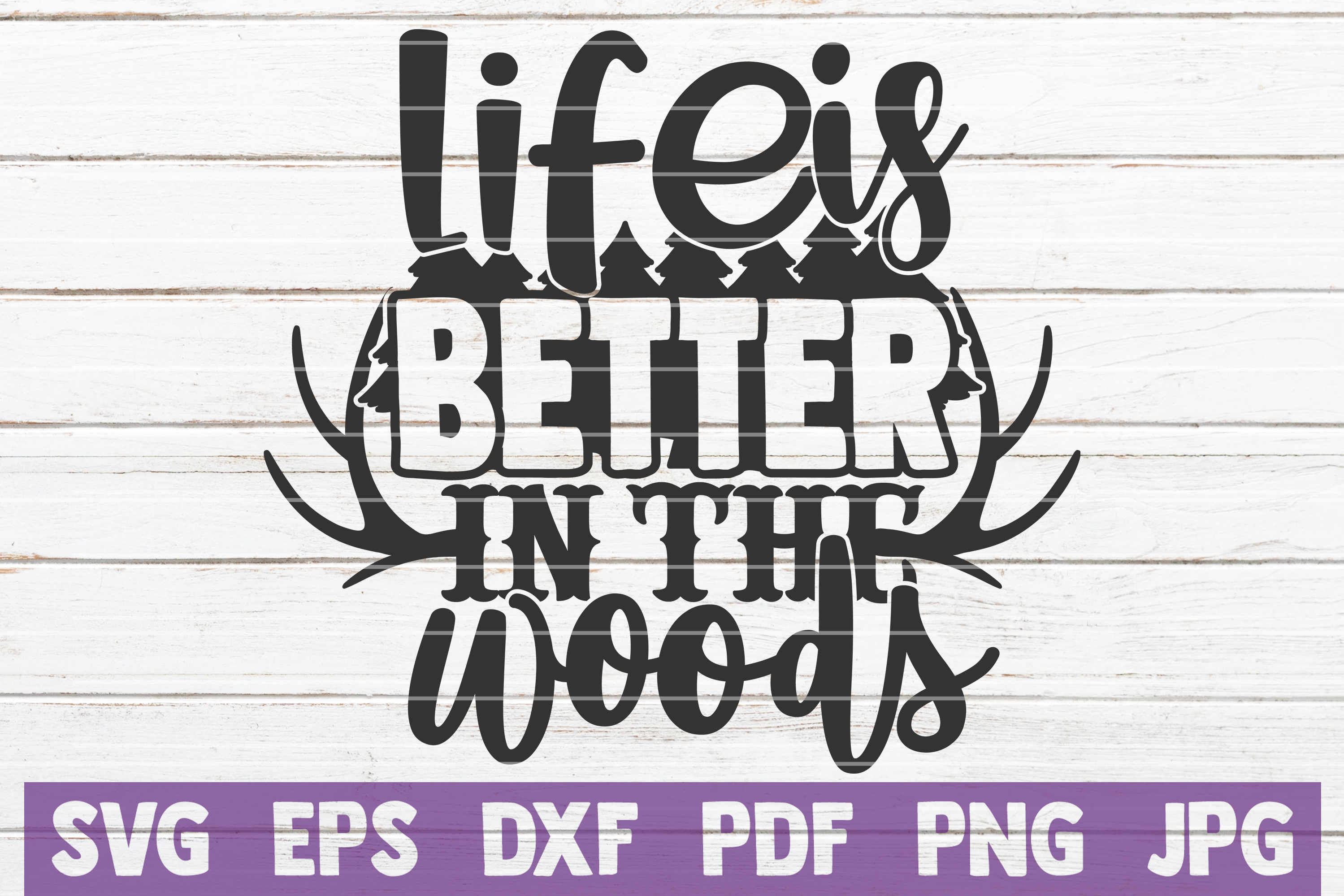 Download Free Life Is Better In The Woods Graphic By Mintymarshmallows Creative Fabrica for Cricut Explore, Silhouette and other cutting machines.