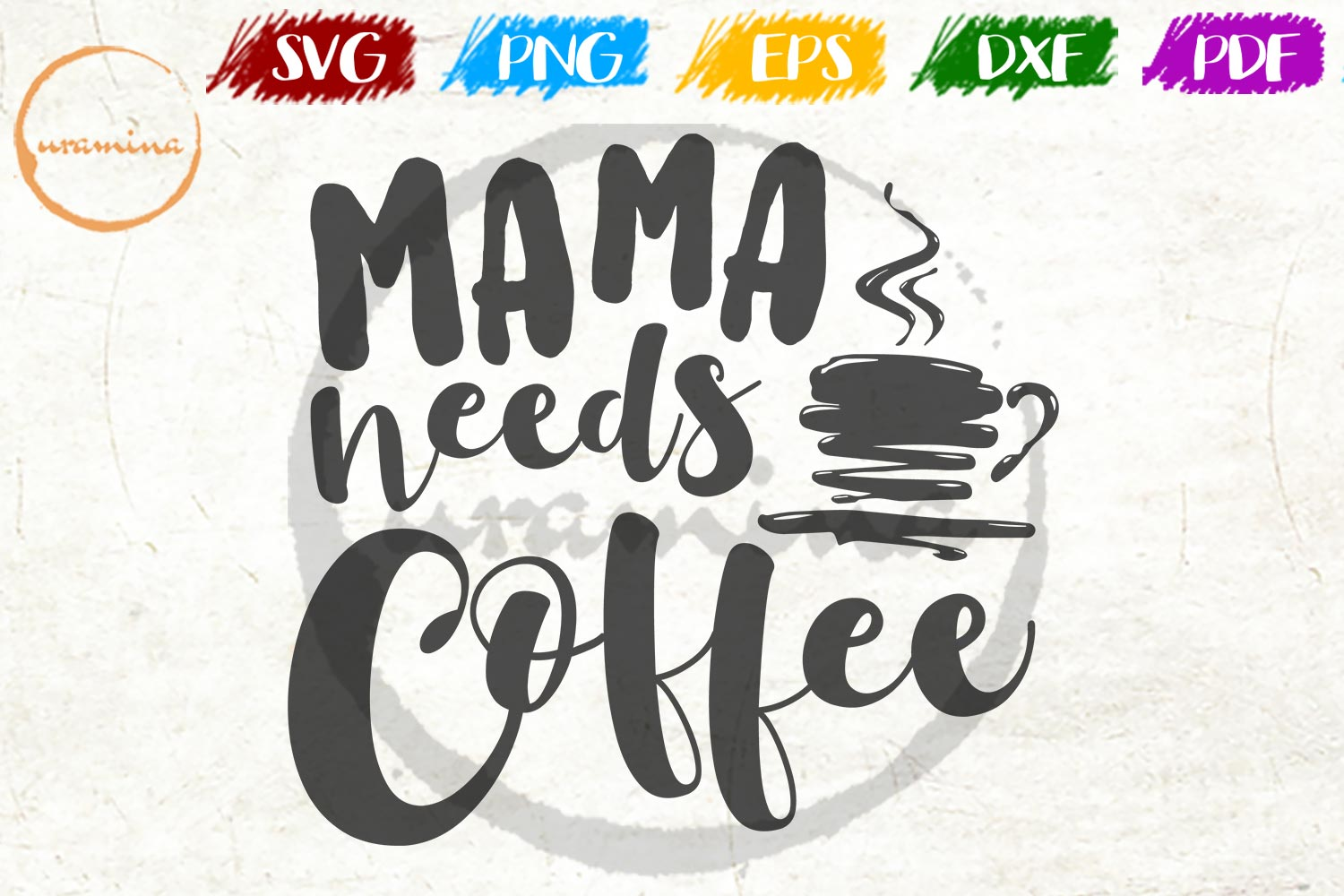 Download Free Mama Needs Coffee Graphic By Uramina Creative Fabrica for Cricut Explore, Silhouette and other cutting machines.
