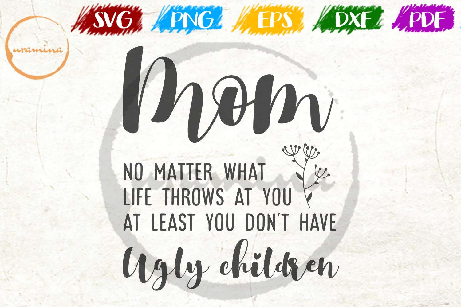 Mom No Matter What Life Throws At You Graphic By Uramina