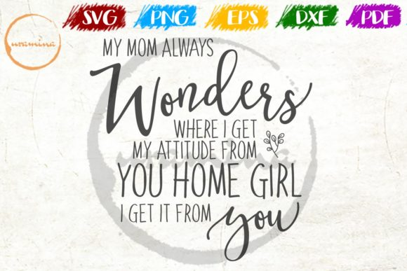 Download Free My Mom Always Wonders Graphic By Uramina Creative Fabrica for Cricut Explore, Silhouette and other cutting machines.