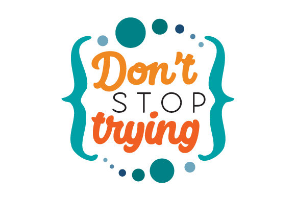 Don T Stop Trying Motivational Craft Cut File By Creative Fabrica Crafts