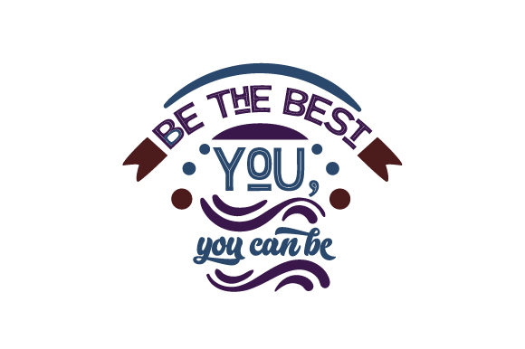 Be the Best You You Can Be Motivational Craft Cut File By Creative Fabrica Crafts