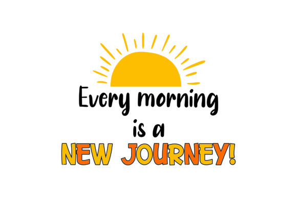 Every Morning is a New Journey! Motivational Craft Cut File By Creative Fabrica Crafts