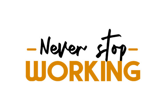 Never Stop Working Motivational Craft Cut File By Creative Fabrica Crafts