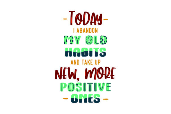 Today I Abandon My Old Habits and Take Up New, More Positive Ones Motivational Craft Cut File By Creative Fabrica Crafts