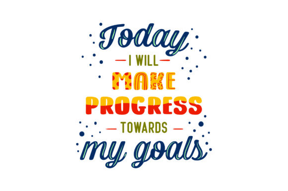 Today I Will Make Progress Towards My Goals Motivational Craft Cut File By Creative Fabrica Crafts