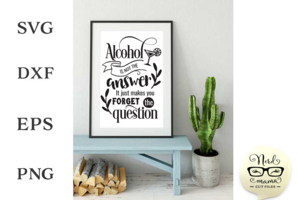 Print on Demand: Alcohol is Not the Answer Cut File Gráfico Crafts Por Nerd Mama Cut Files