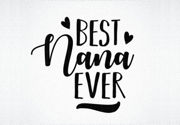 Download Free Best Nana Ever Best Grandma Graphic By Svg Den Creative Fabrica for Cricut Explore, Silhouette and other cutting machines.