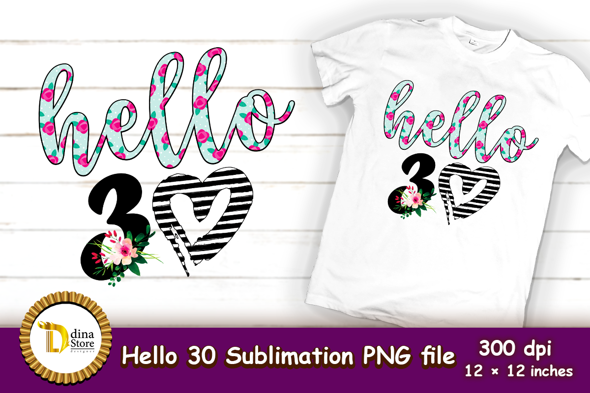 Download Free Hello 30 Sublimation Birthday Design Graphic By Dina Store4art for Cricut Explore, Silhouette and other cutting machines.