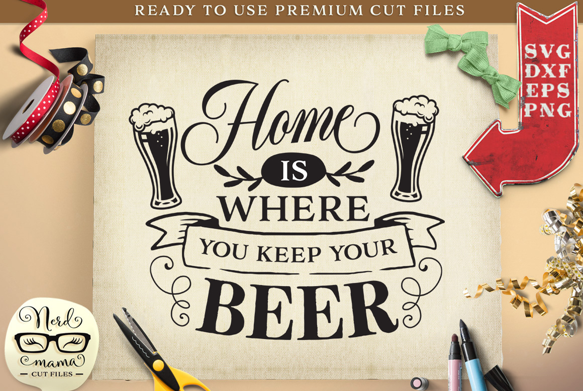 Download Free Home Is Where You Keep Your Beer Svg Grafico Por Nerd Mama Cut for Cricut Explore, Silhouette and other cutting machines.
