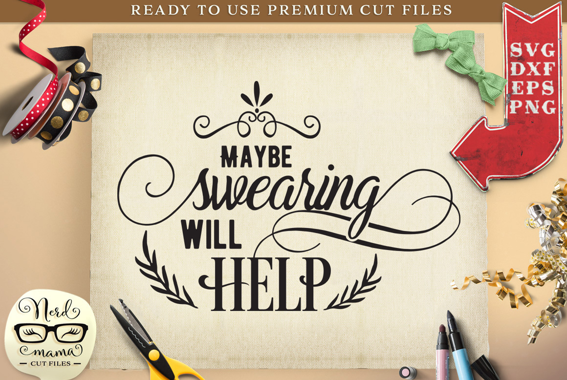 Download Free Maybe Swearing Will Help Cut File Graphic By Nerd Mama Cut Files for Cricut Explore, Silhouette and other cutting machines.