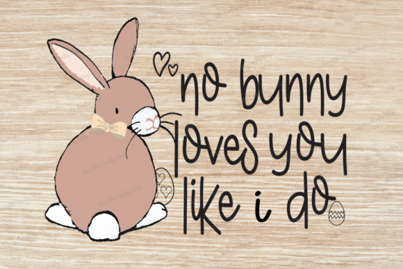 Download Free No Bunny Loves You Like I Do Graphic By The Little Crafty Shop for Cricut Explore, Silhouette and other cutting machines.