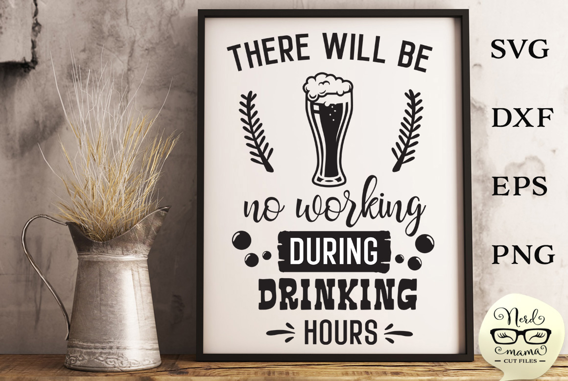 Download Free No Working During Drinking Hours Svg Graphic By Nerd Mama Cut for Cricut Explore, Silhouette and other cutting machines.