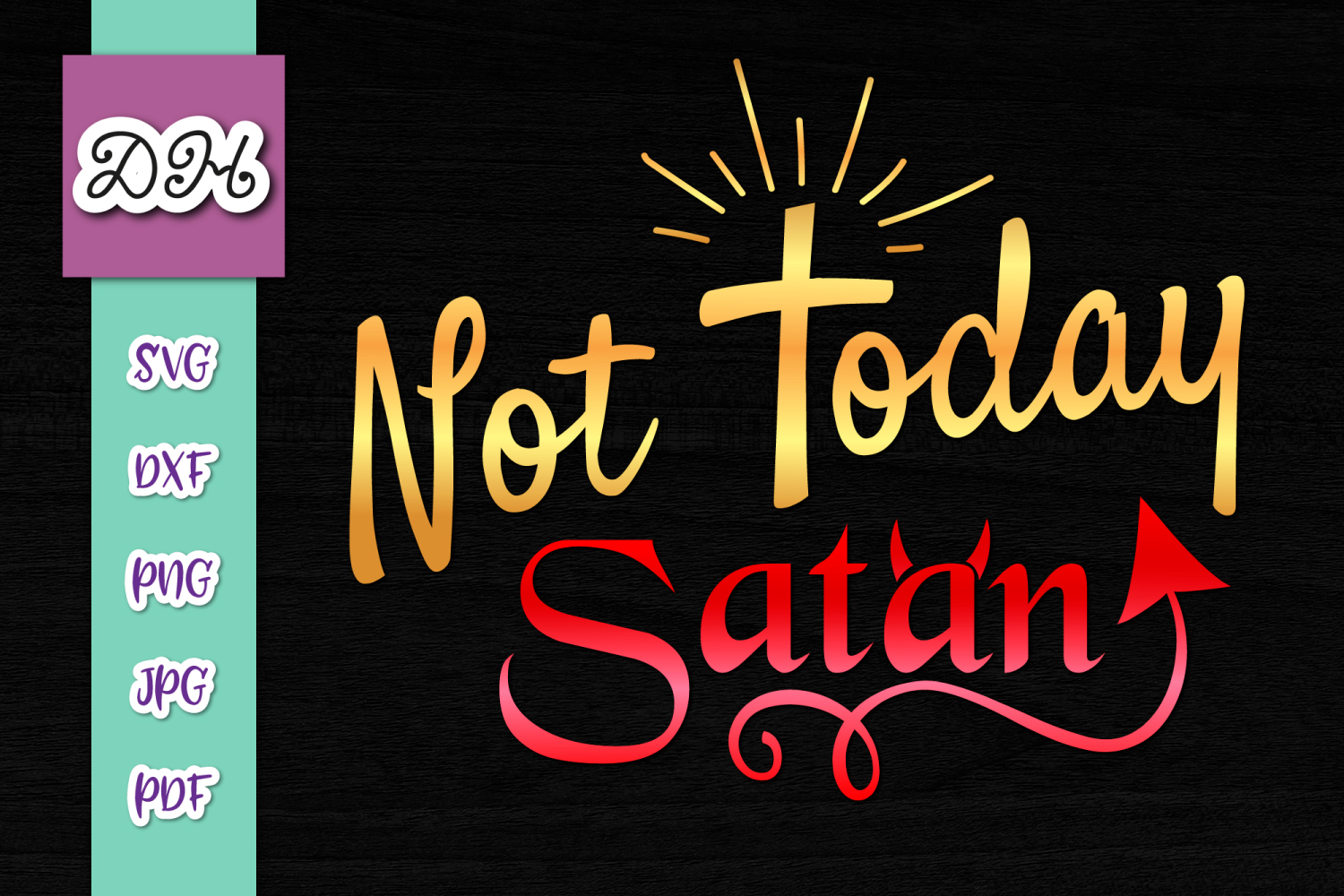 Download Free Not Today Satan Inspiration Sublimation Graphic By Digitals By SVG Cut Files