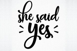 Download Free She Said Yes Graphic By Svg Den Creative Fabrica for Cricut Explore, Silhouette and other cutting machines.