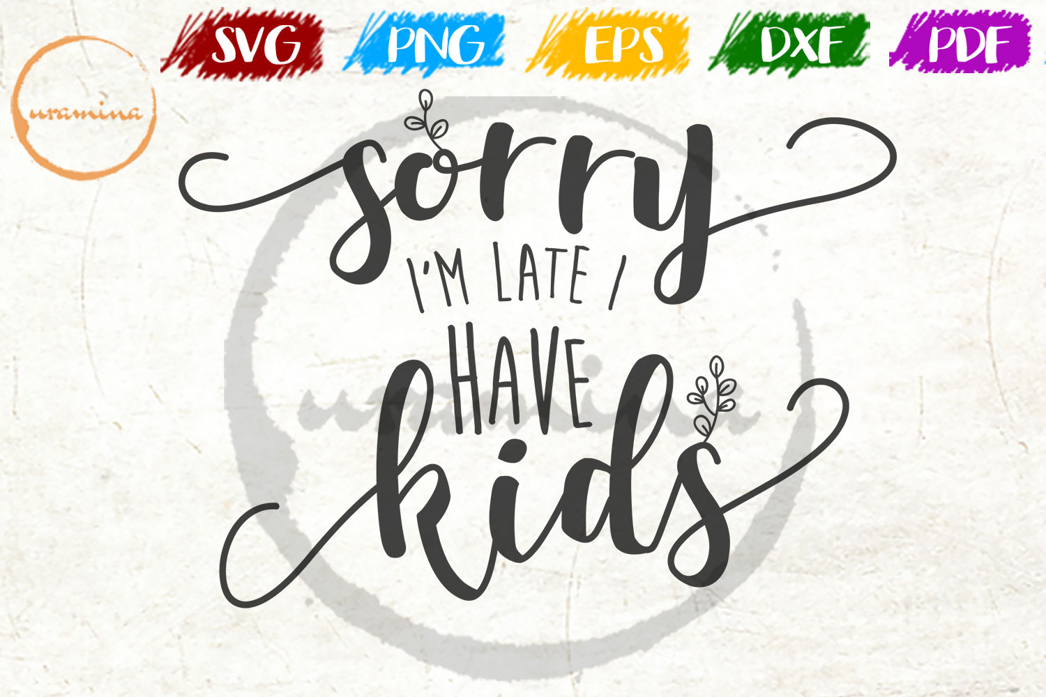 Download Free Sorry I M Late I Have Kids Grafik Von Uramina Creative Fabrica for Cricut Explore, Silhouette and other cutting machines.