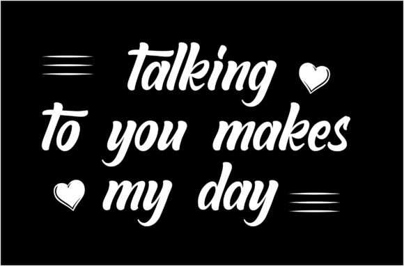 Download Free Talking To You Makes My Day Graphic By Shirtgraphic Creative for Cricut Explore, Silhouette and other cutting machines.