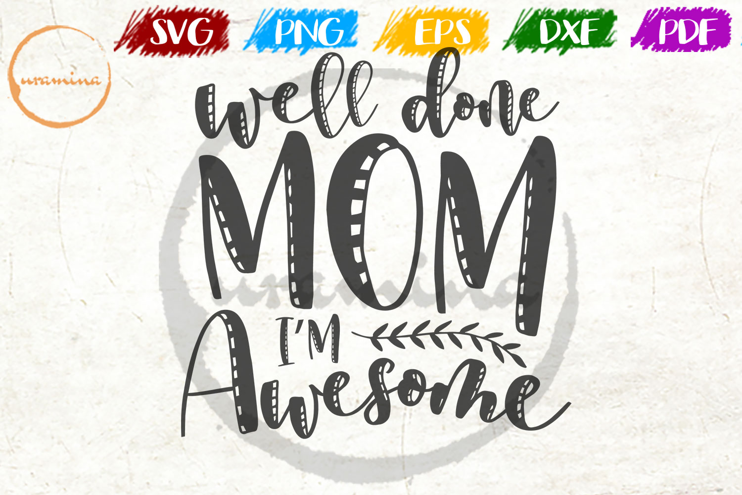 Download Free Well Done Mom I M Awesome Graphic By Uramina Creative Fabrica for Cricut Explore, Silhouette and other cutting machines.