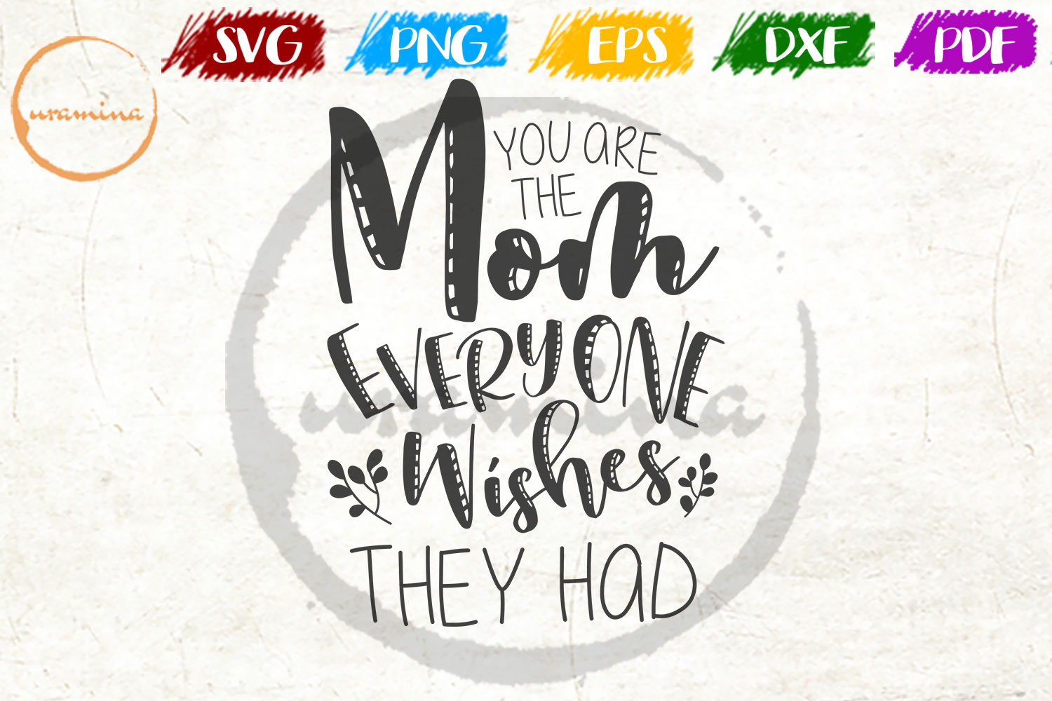 Download Free You Are The Mom Everyone Wishes They Had Graphic By Uramina for Cricut Explore, Silhouette and other cutting machines.