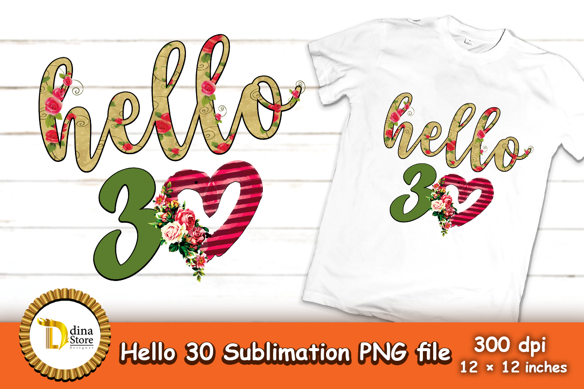 Download Free Hello 30 Sublimation Birthday Graphic By Dina Store4art for Cricut Explore, Silhouette and other cutting machines.