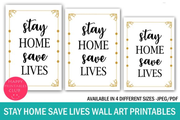 Print on Demand: Stay Home Save Lives Wall Art Printables Graphic Illustrations By Happy Printables Club
