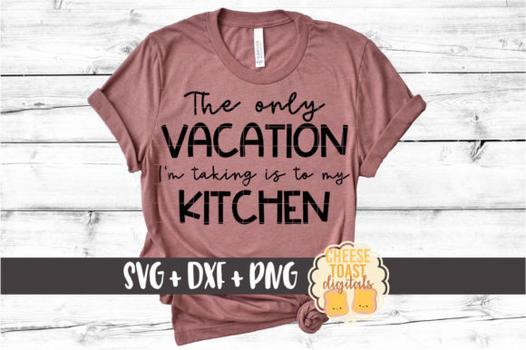Download Free The Only Vacation I M Going On Kitchen Graphic By for Cricut Explore, Silhouette and other cutting machines.