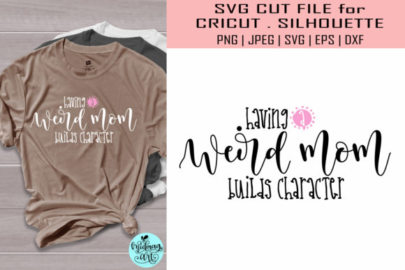 Download Free Having A Weird Mom Builds Character Graphic By Midmagart for Cricut Explore, Silhouette and other cutting machines.