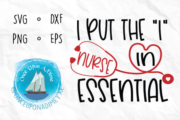 Download Free Put The I In Essential Nurse Graphic By Onceuponadimeyxe for Cricut Explore, Silhouette and other cutting machines.