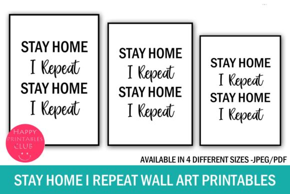Download Free Stay Home I Repeat Wall Art Printables Graphic By Happy Printables Club Creative Fabrica for Cricut Explore, Silhouette and other cutting machines.