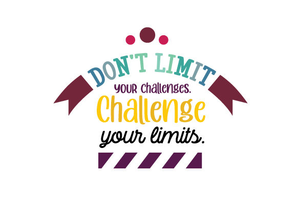 Don't Limit Your Challenges. Challenge Your Limits. Motivational Craft Cut File By Creative Fabrica Crafts