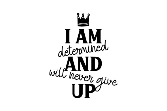 I Am Determined and Will Never Give Up Motivational Craft Cut File By Creative Fabrica Crafts