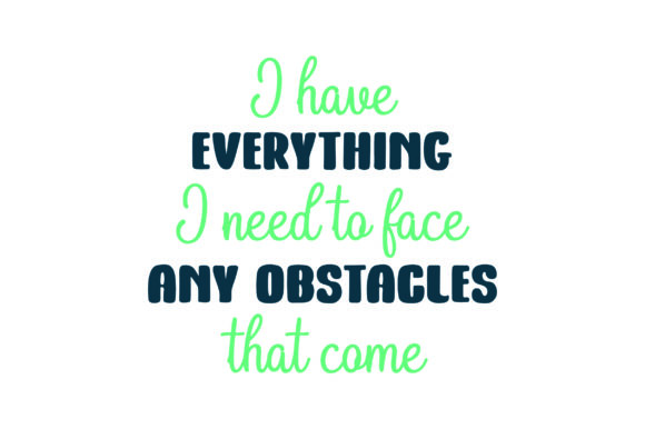 I Have Everything I Need to Face Any Obstacles That Come Motivational Craft Cut File By Creative Fabrica Crafts