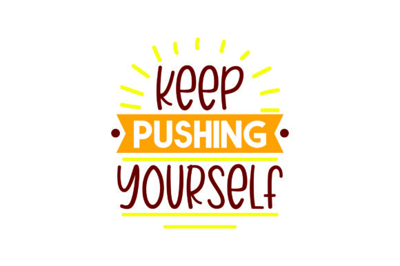 Keep Pushing Yourself Motivational Craft Cut File By Creative Fabrica Crafts