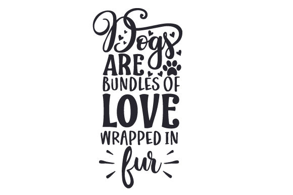 Dogs Are Bundles of Love, Wrapped in Fur Dogs Craft Cut File By Creative Fabrica Crafts