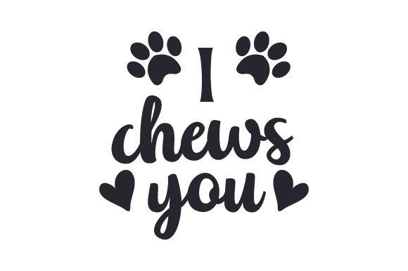 I Chews You Dogs Craft Cut File By Creative Fabrica Crafts