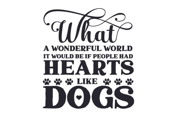 What a Wonderful World It Would Be if People Had Hearts Like Dogs Dogs Craft Cut File By Creative Fabrica Crafts - Image 2