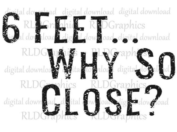 6 Feet Why So Close Social Distancing Graphic By Rldgraphics