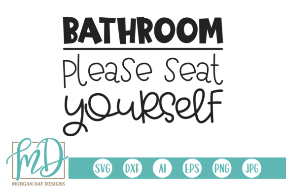 Download Free Bathroom Please Seat Yourself Graphic By Morgan Day Designs for Cricut Explore, Silhouette and other cutting machines.