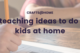 Fun teaching ideas to do with kids at home