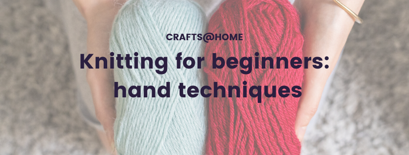 Knitting for beginners: hand techniques