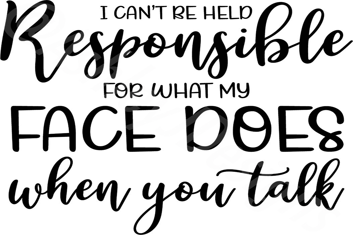 Download Free Can T Be Responsible For What Face Does Graphic By Ashn2014 for Cricut Explore, Silhouette and other cutting machines.
