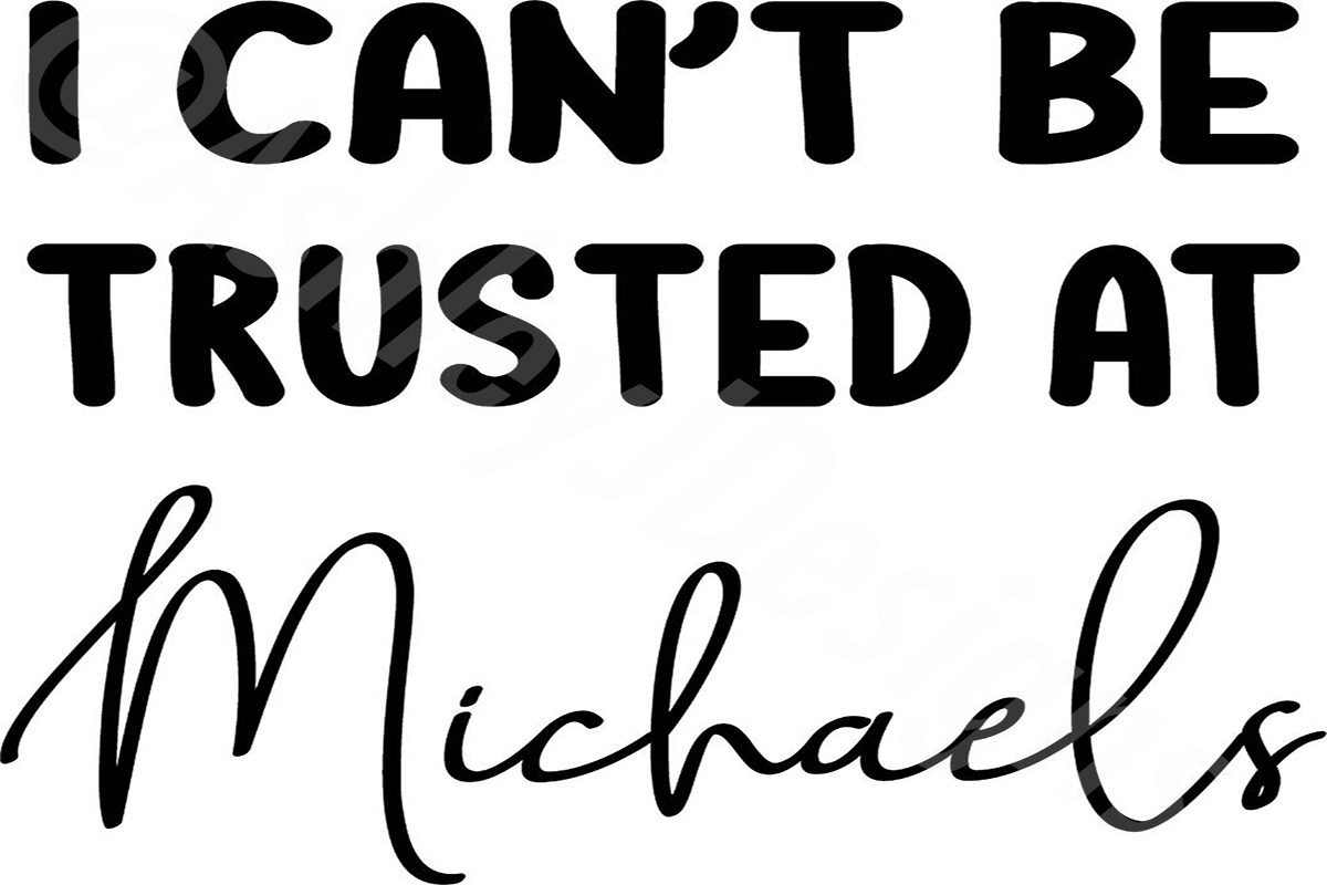 Download Free Can T Be Trusted At Michael S Graphic By Ashn2014 Creative Fabrica for Cricut Explore, Silhouette and other cutting machines.