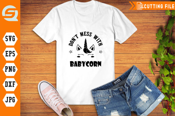 Don't Mess with Babycorn Baby Unicorn Graphic Crafts By Crafty Files