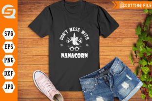 Download Free Don T Mess With Nanacorn Unicorn Graphic By Crafty Files for Cricut Explore, Silhouette and other cutting machines.
