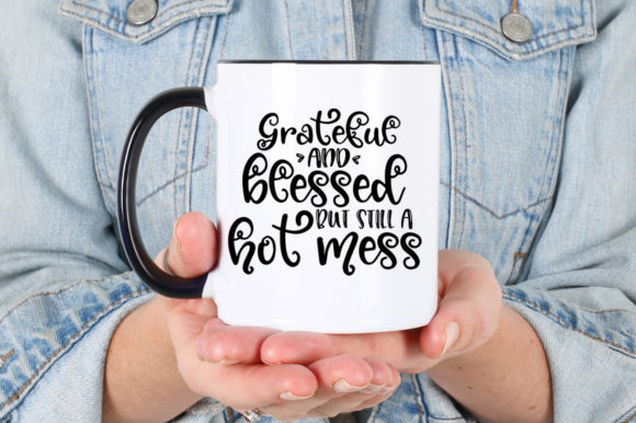 Grateful And Bless But Still A Hot Mess Graphic By Simply Cut Co Creative Fabrica