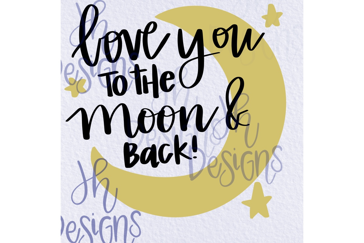 Download Free Love You To The Moon And Back Graphic By Jh Designs Creative for Cricut Explore, Silhouette and other cutting machines.