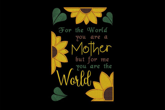 Print on Demand: Mother You Are the World for Me Mother Embroidery Design By Embroidery Shelter - Image 1