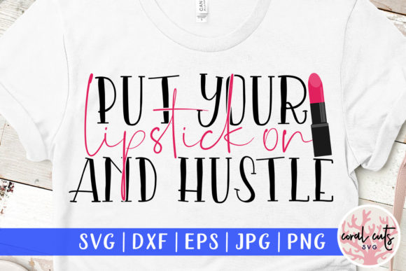 Download Free Put Your Lipstick On And Hustle Graphic By Coralcutssvg for Cricut Explore, Silhouette and other cutting machines.