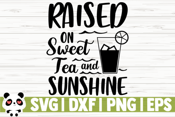 Print on Demand: Raised on Sweet Tea and Sunshine Graphic Illustrations By CreativeDesignsLLC